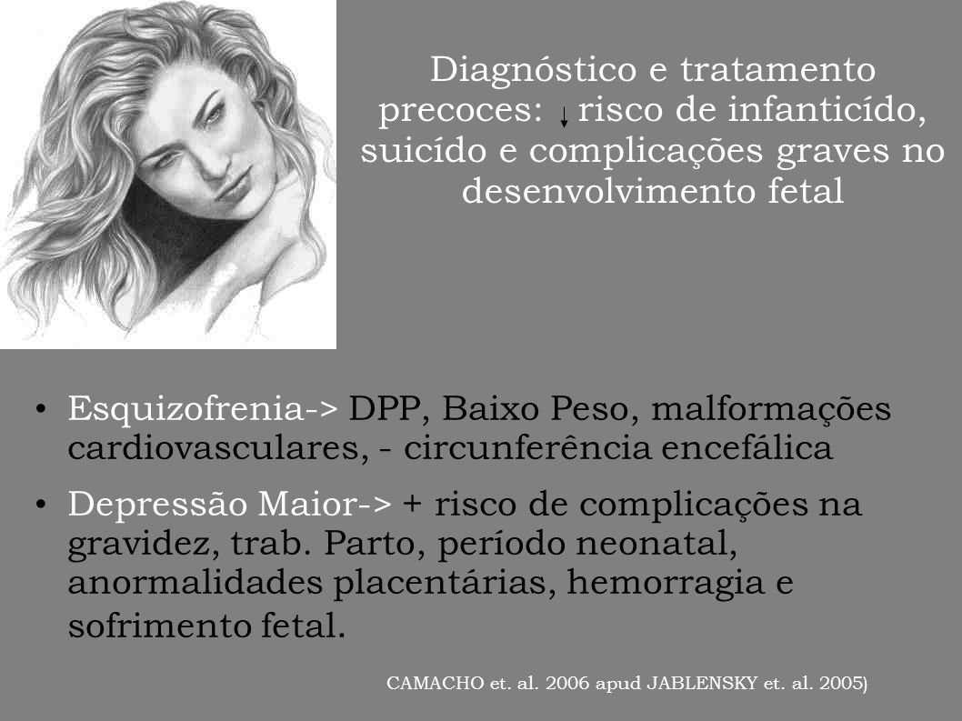 Diagnóstico e tratamento precoces: risco de infanticído, suicído e complicações graves no desenvolvimento fetal