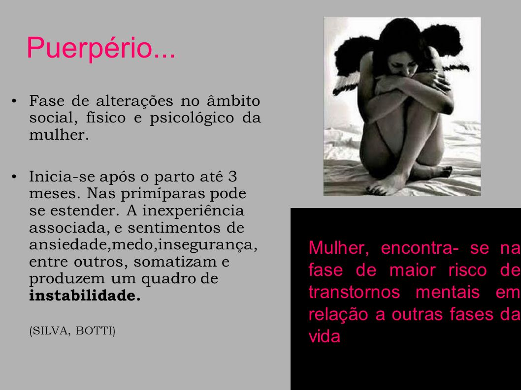 Puerpério...Fase de alterações no âmbito social, físico e psicológico da mulher.