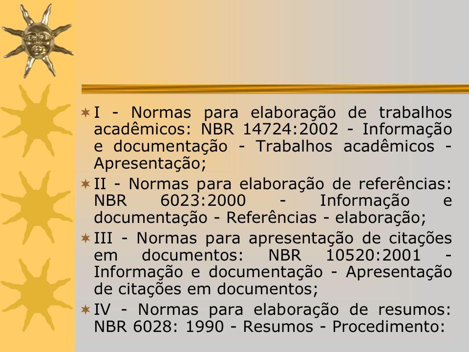 I - Normas para elaboração de trabalhos acadêmicos: NBR 14724:2002 - Informação e documentação - Trabalhos acadêmicos - Apresentação;