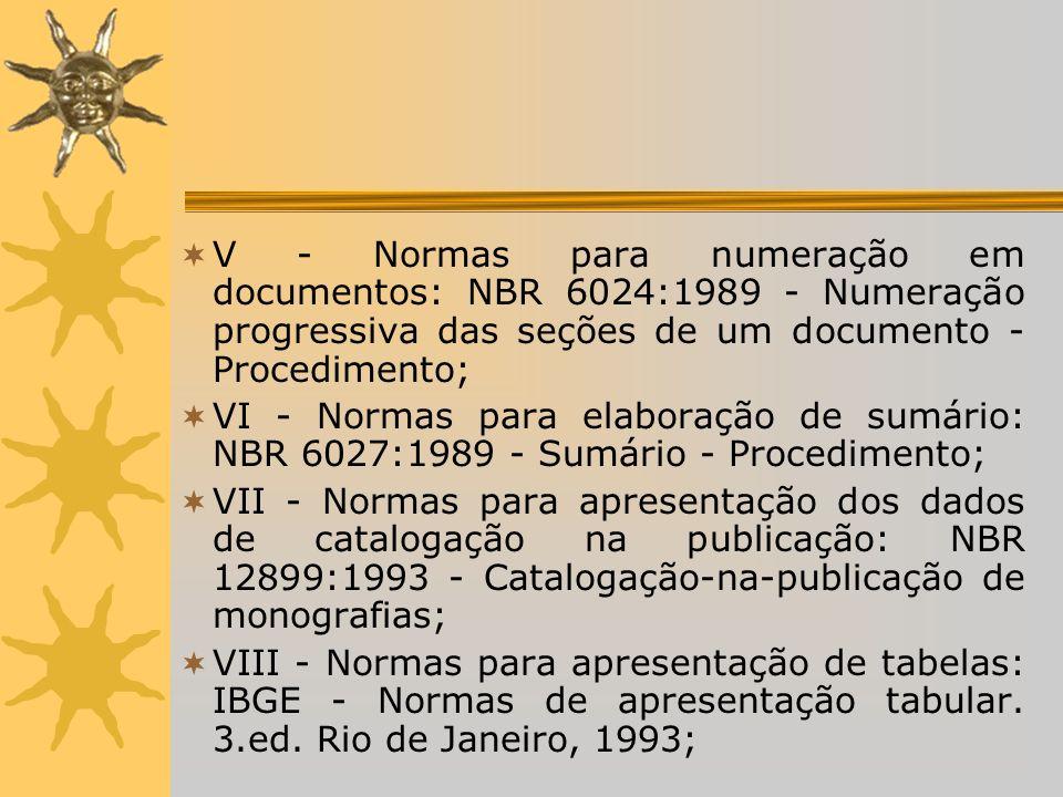 V - Normas para numeração em documentos: NBR 6024:1989 - Numeração progressiva das seções de um documento - Procedimento;
