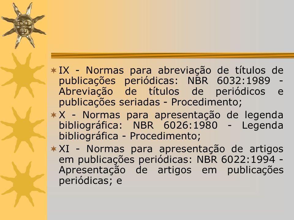 IX - Normas para abreviação de títulos de publicações periódicas: NBR 6032:1989 - Abreviação de títulos de periódicos e publicações seriadas - Procedimento;