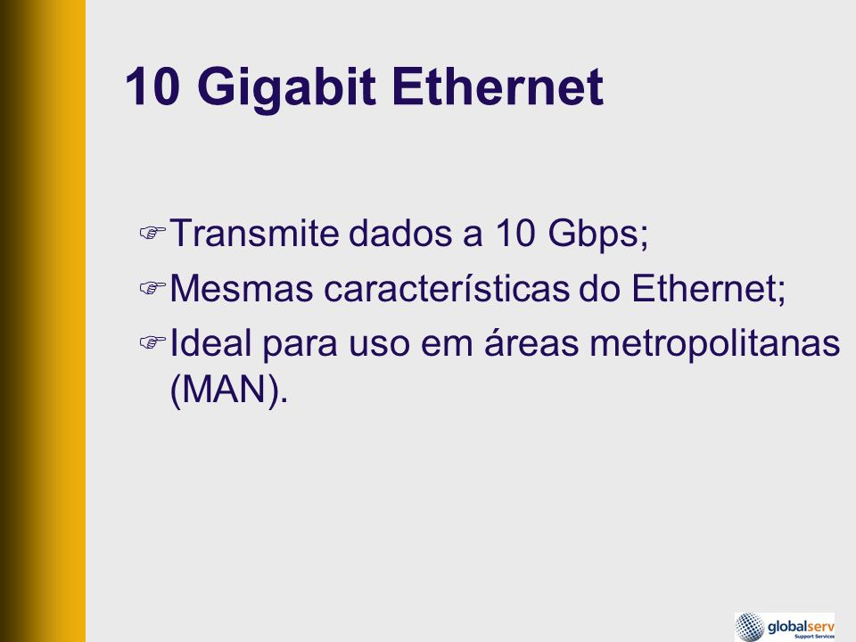 10 Gigabit Ethernet Transmite dados a 10 Gbps;