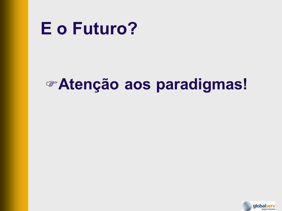 E o Futuro Atenção aos paradigmas!