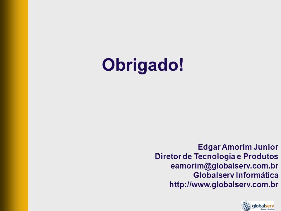 Obrigado! Edgar Amorim Junior Diretor de Tecnologia e Produtos
