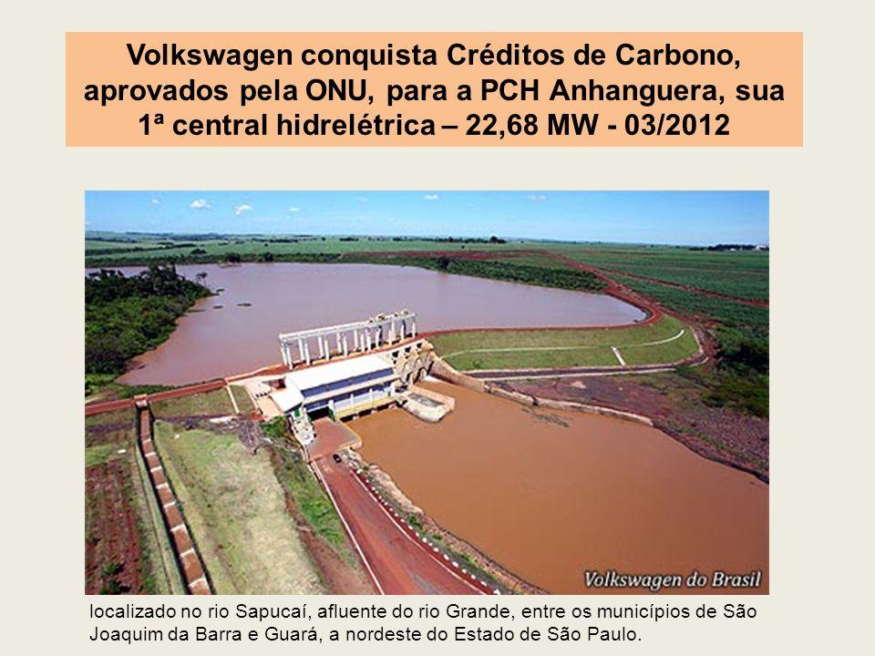 Volkswagen conquista Créditos de Carbono, aprovados pela ONU, para a PCH Anhanguera, sua 1ª central hidrelétrica – 22,68 MW - 03/2012