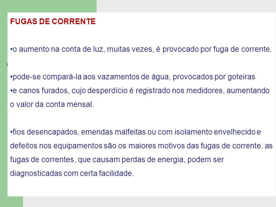 FUGAS DE CORRENTEo aumento na conta de luz, muitas vezes, é provocado por fuga de corrente.
