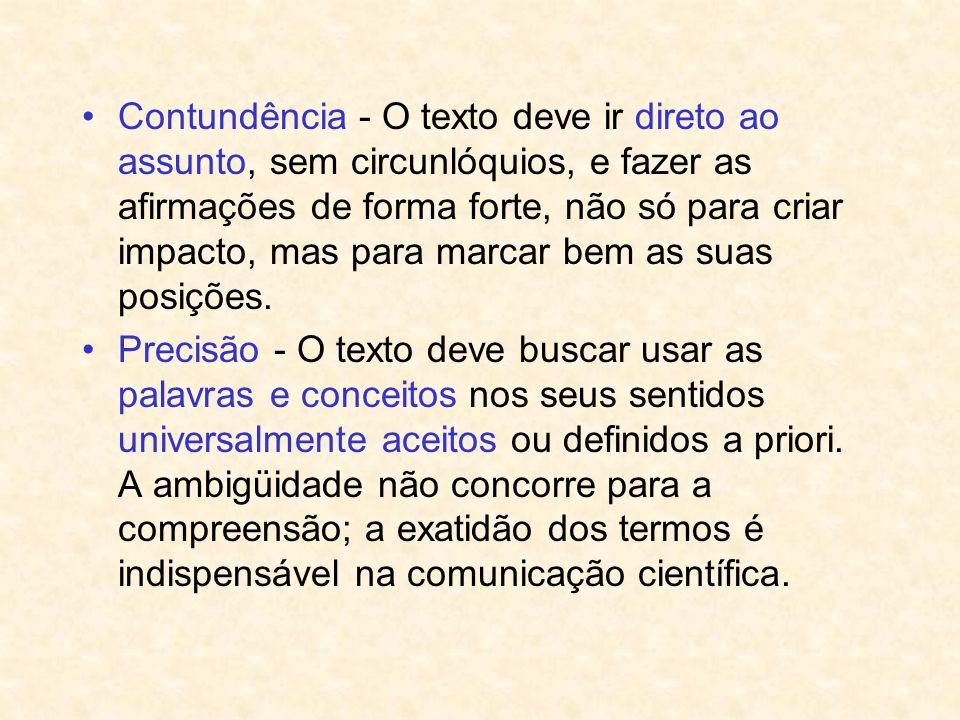 Contundência - O texto deve ir direto ao assunto, sem circunlóquios, e fazer as afirmações de forma forte, não só para criar impacto, mas para marcar bem as suas posições.