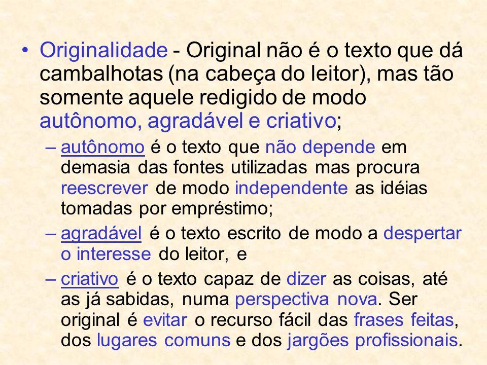 Originalidade - Original não é o texto que dá cambalhotas (na cabeça do leitor), mas tão somente aquele redigido de modo autônomo, agradável e criativo;