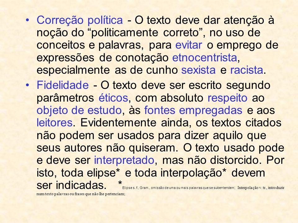 Correção política - O texto deve dar atenção à noção do politicamente correto , no uso de conceitos e palavras, para evitar o emprego de expressões de conotação etnocentrista, especialmente as de cunho sexista e racista.