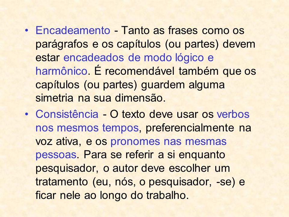Encadeamento - Tanto as frases como os parágrafos e os capítulos (ou partes) devem estar encadeados de modo lógico e harmônico. É recomendável também que os capítulos (ou partes) guardem alguma simetria na sua dimensão.