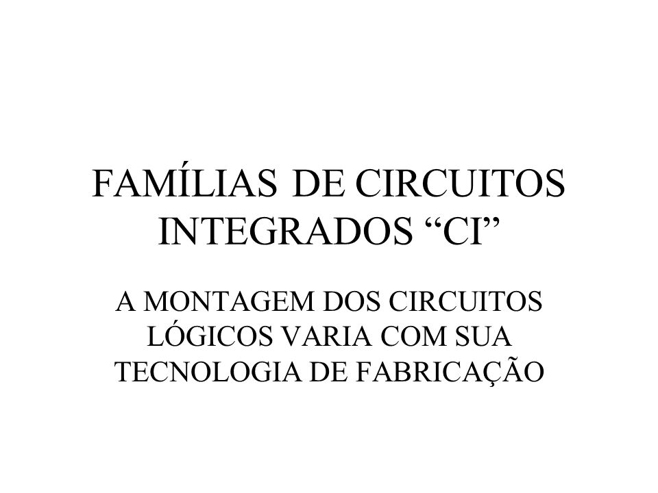 FAMÍLIAS DE CIRCUITOS INTEGRADOS CI