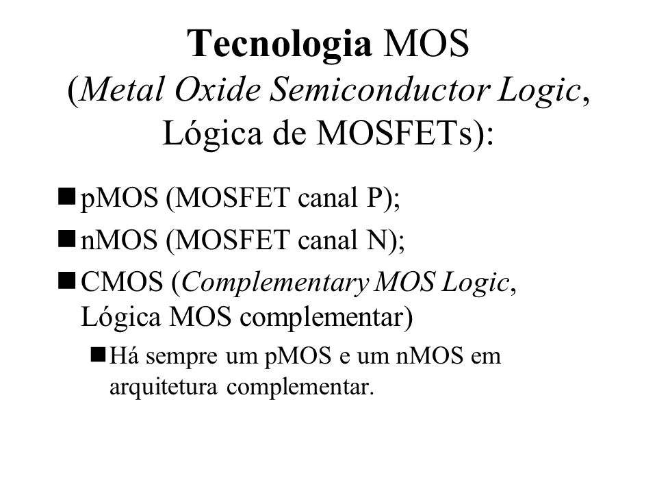 Tecnologia MOS (Metal Oxide Semiconductor Logic, Lógica de MOSFETs):