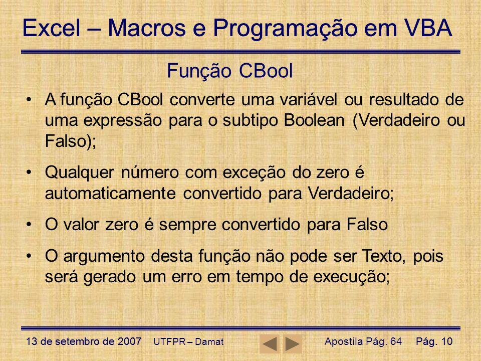Função CBool A função CBool converte uma variável ou resultado de uma expressão para o subtipo Boolean (Verdadeiro ou Falso);