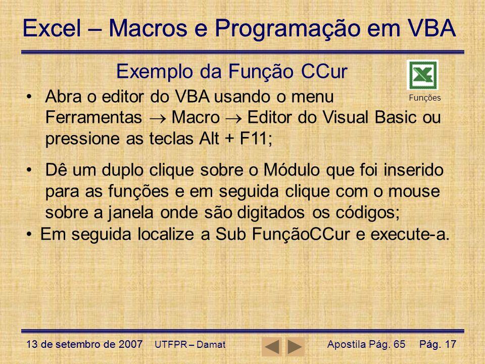 Exemplo da Função CCur Abra o editor do VBA usando o menu Ferramentas  Macro  Editor do Visual Basic ou pressione as teclas Alt + F11;