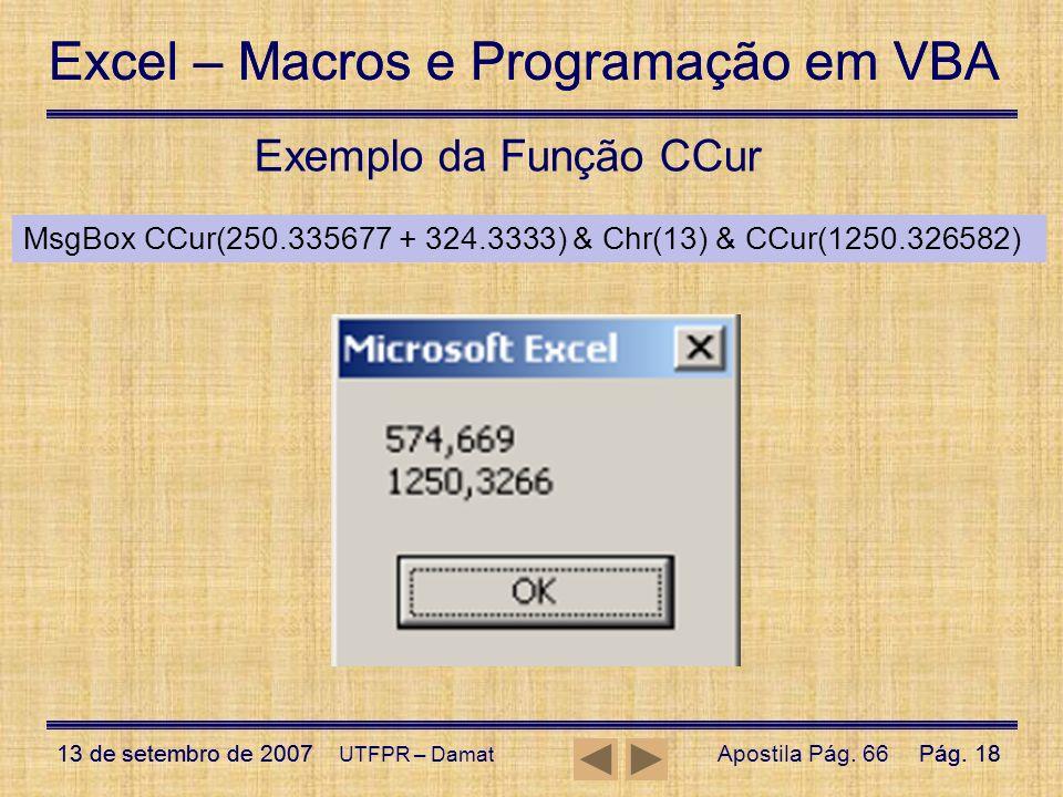 Exemplo da Função CCur MsgBox CCur(250.335677 + 324.3333) & Chr(13) & CCur(1250.326582) UTFPR – Damat.
