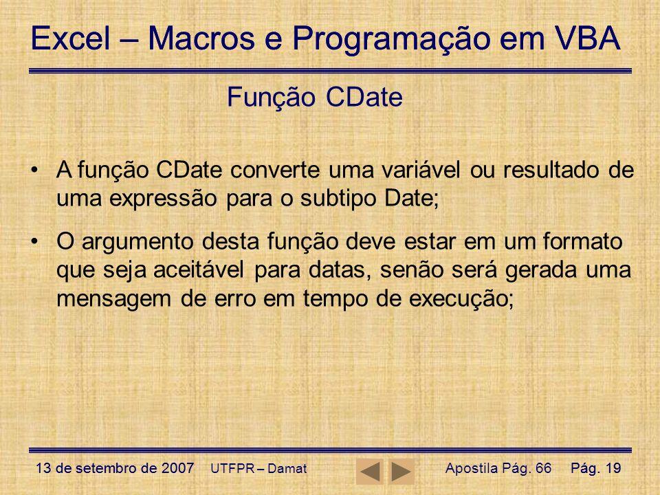 Função CDate A função CDate converte uma variável ou resultado de uma expressão para o subtipo Date;