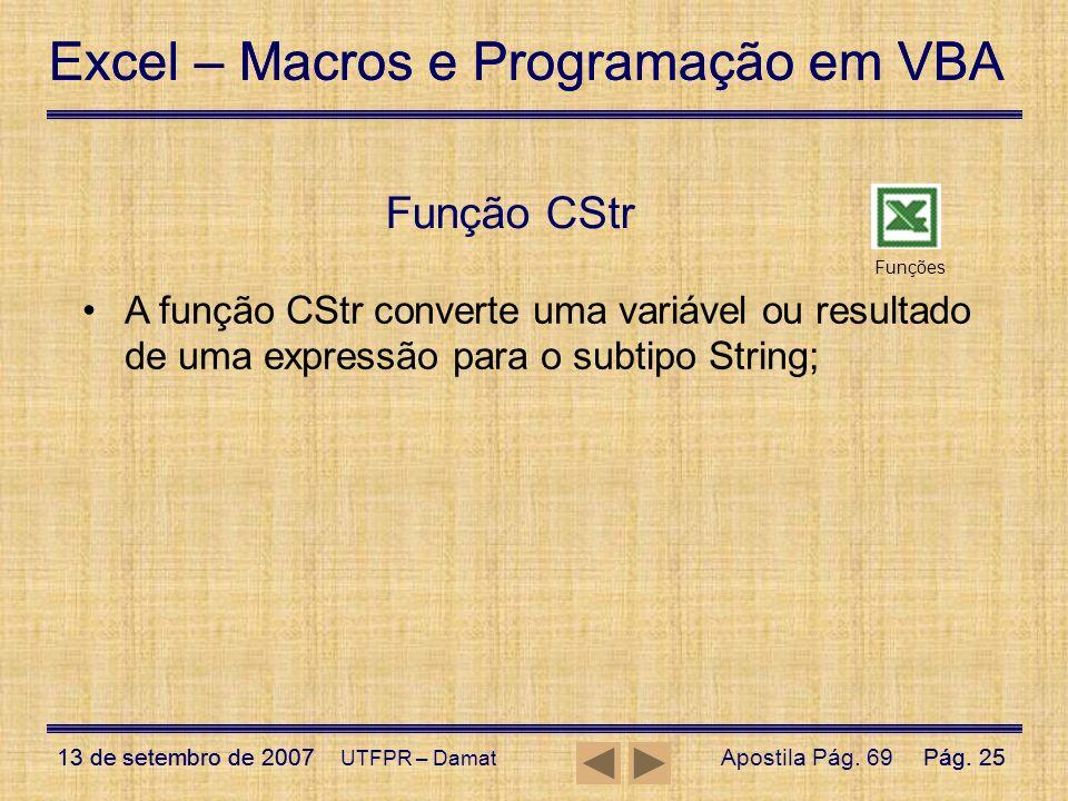 Função CStr Funções. A função CStr converte uma variável ou resultado de uma expressão para o subtipo String;