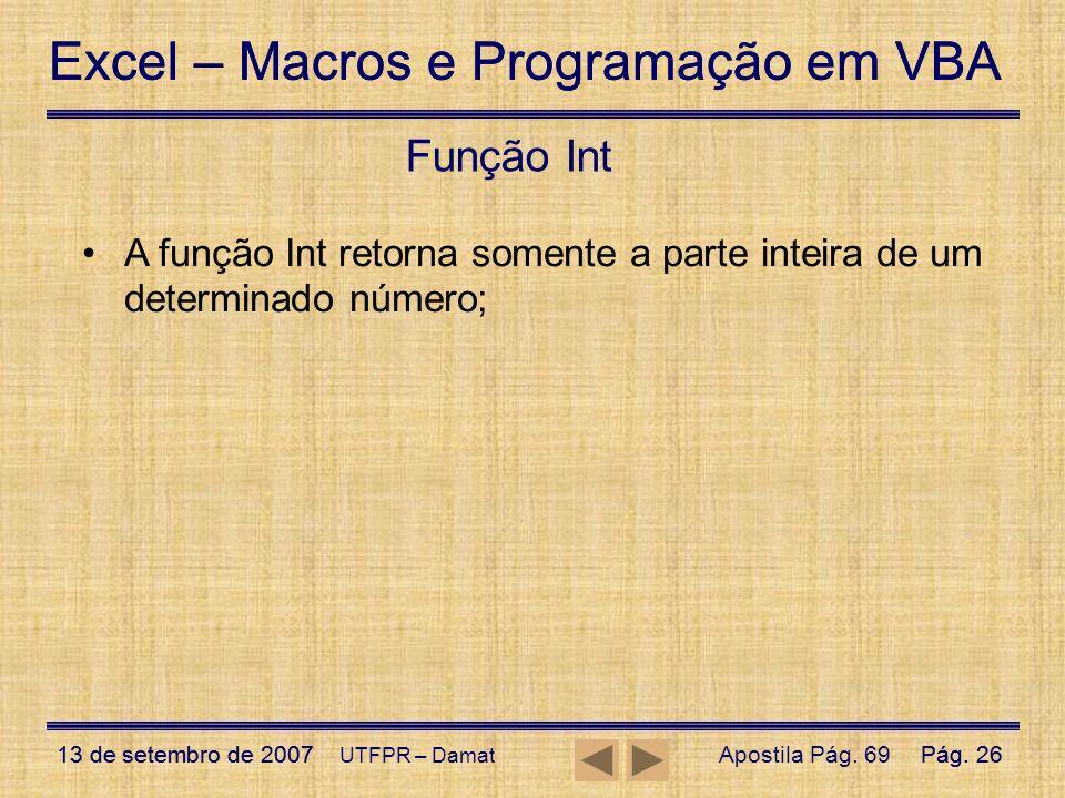 Função Int A função Int retorna somente a parte inteira de um determinado número; UTFPR – Damat.