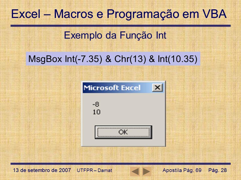 Exemplo da Função Int MsgBox Int(-7.35) & Chr(13) & Int(10.35)