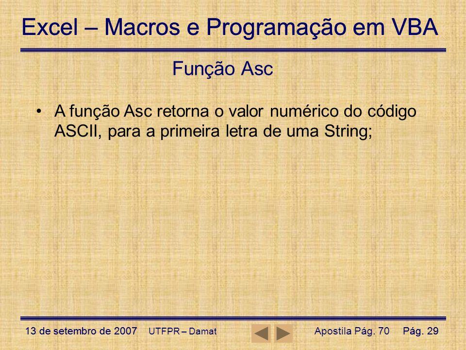 Função Asc A função Asc retorna o valor numérico do código ASCII, para a primeira letra de uma String;