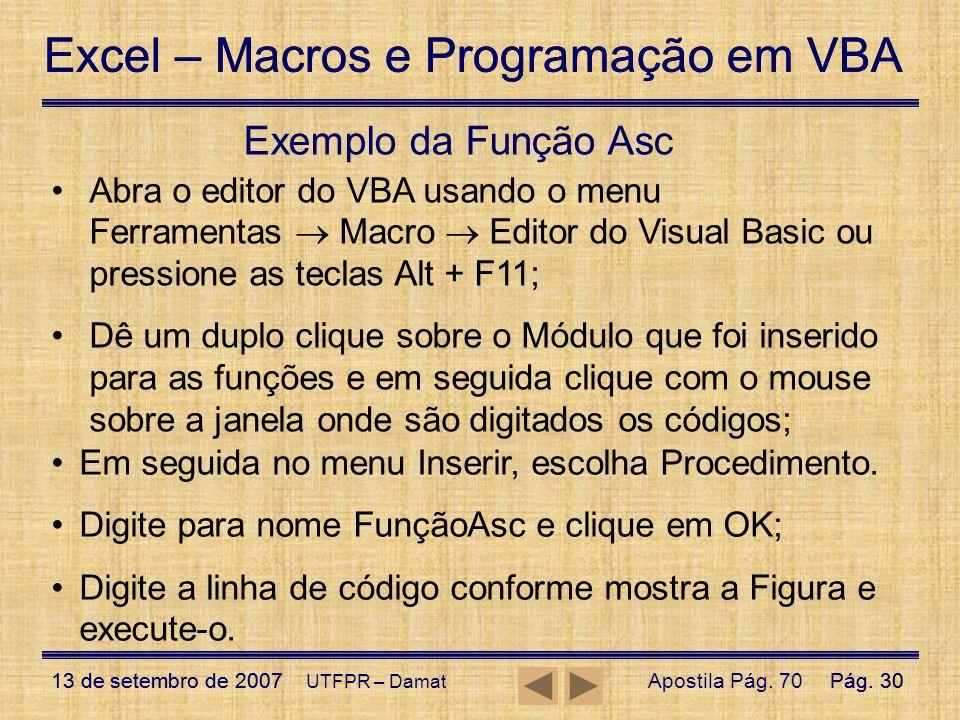 Exemplo da Função Asc Abra o editor do VBA usando o menu Ferramentas  Macro  Editor do Visual Basic ou pressione as teclas Alt + F11;