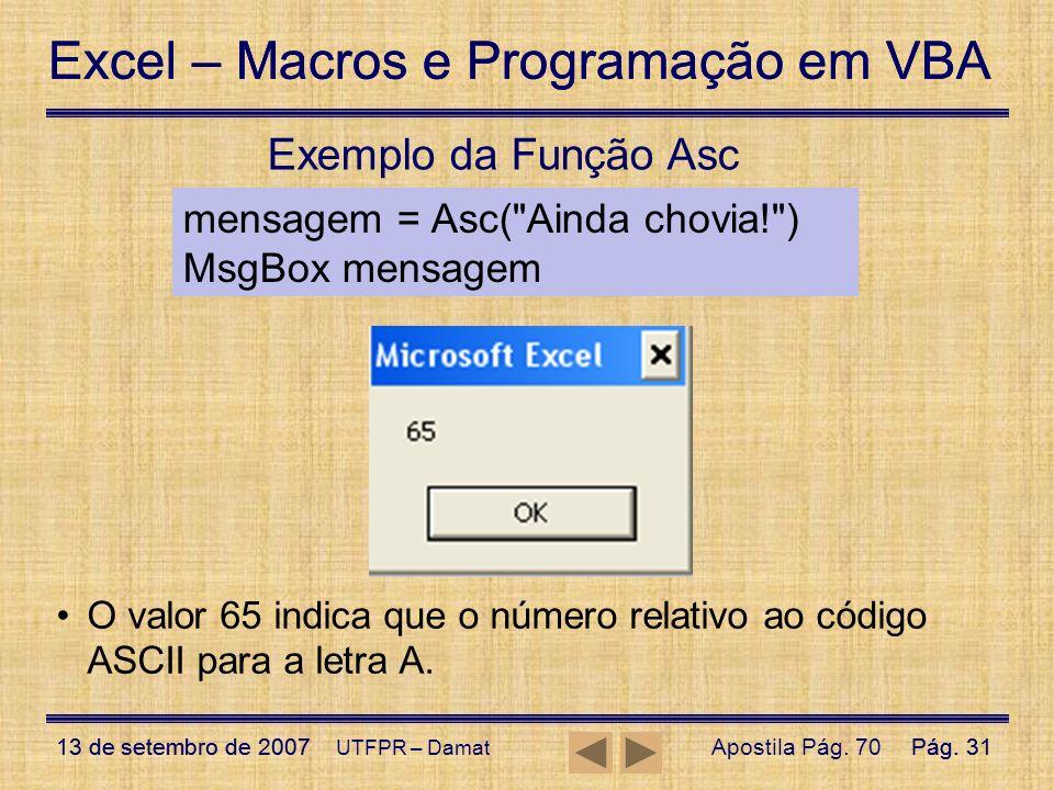 Exemplo da Função Asc mensagem = Asc( Ainda chovia! ) MsgBox mensagem