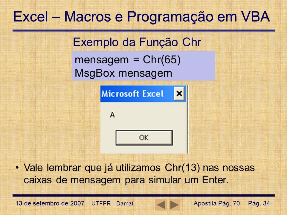 Exemplo da Função Chr mensagem = Chr(65) MsgBox mensagem