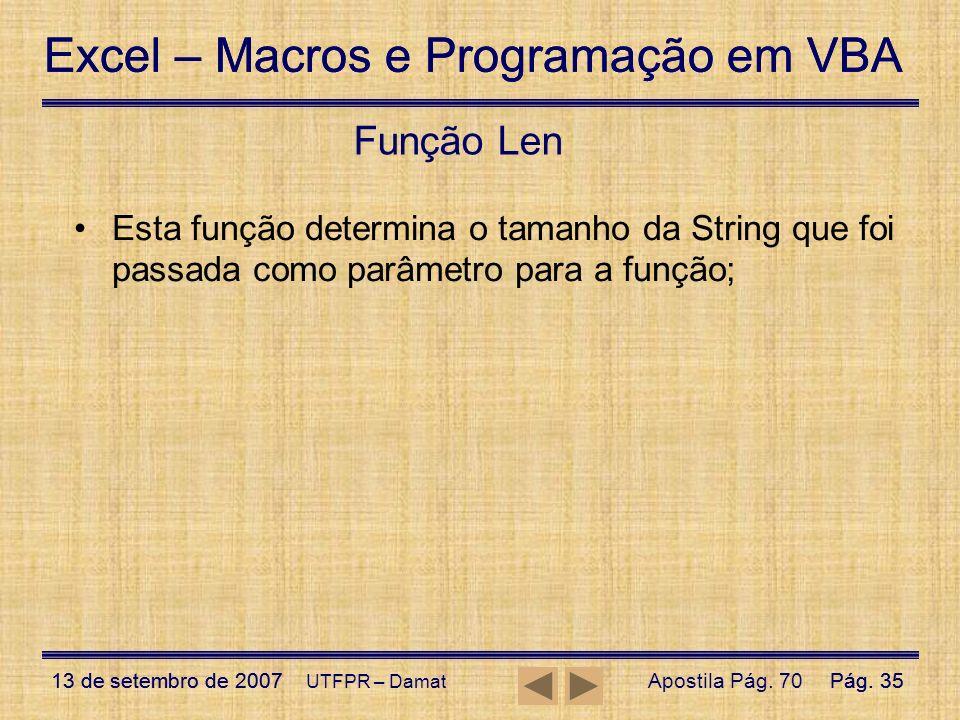 Função Len Esta função determina o tamanho da String que foi passada como parâmetro para a função; UTFPR – Damat.