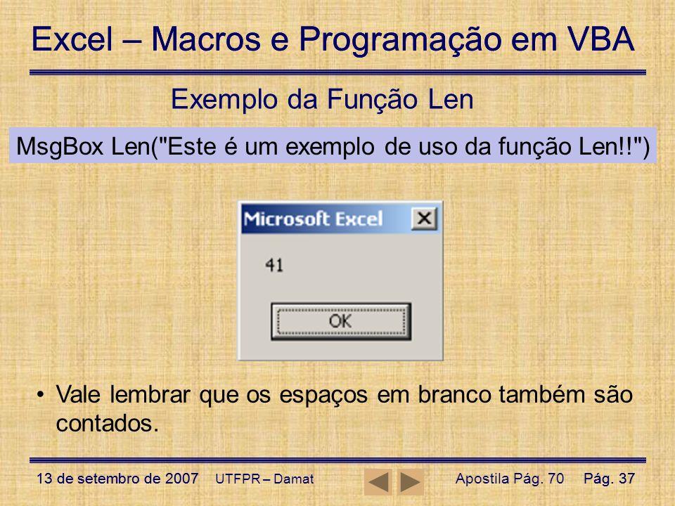Exemplo da Função Len MsgBox Len( Este é um exemplo de uso da função Len!! ) Vale lembrar que os espaços em branco também são contados.