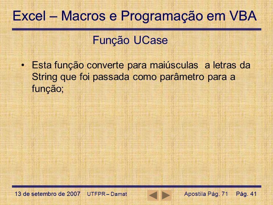 Função UCase Esta função converte para maiúsculas a letras da String que foi passada como parâmetro para a função;