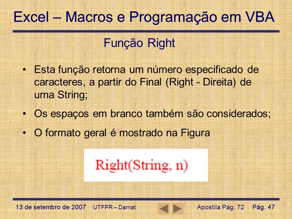 Função Right Esta função retorna um número especificado de caracteres, a partir do Final (Right - Direita) de uma String;