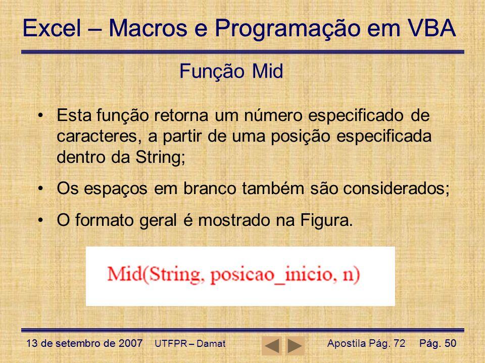 Função Mid Esta função retorna um número especificado de caracteres, a partir de uma posição especificada dentro da String;