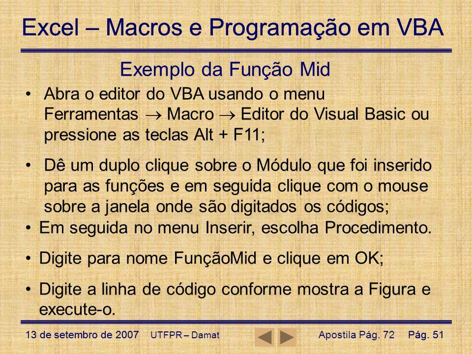 Exemplo da Função Mid Abra o editor do VBA usando o menu Ferramentas  Macro  Editor do Visual Basic ou pressione as teclas Alt + F11;