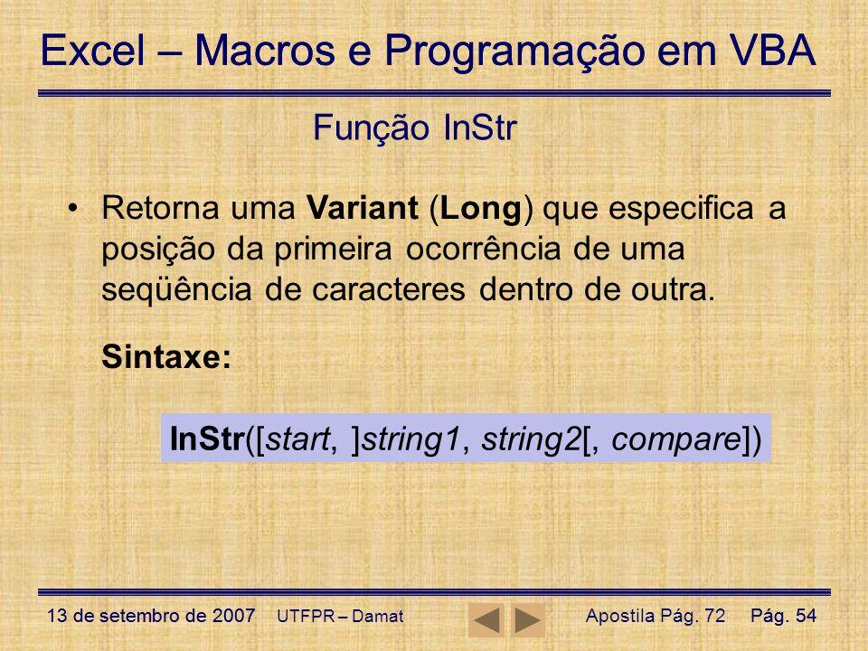 Função InStr Retorna uma Variant (Long) que especifica a posição da primeira ocorrência de uma seqüência de caracteres dentro de outra.