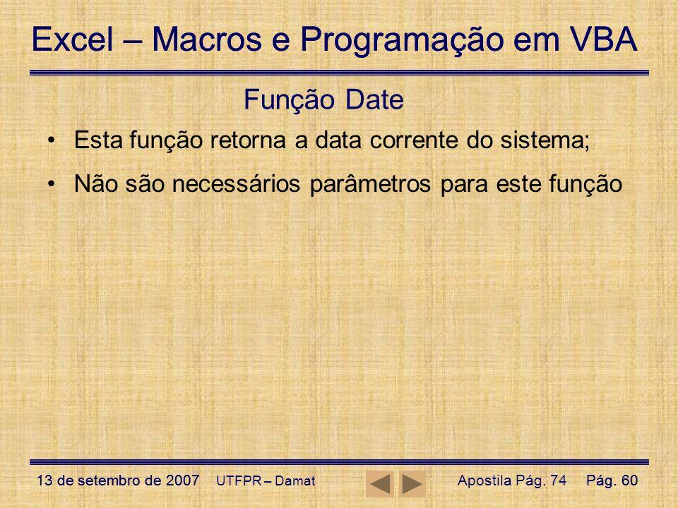 Função Date Esta função retorna a data corrente do sistema;