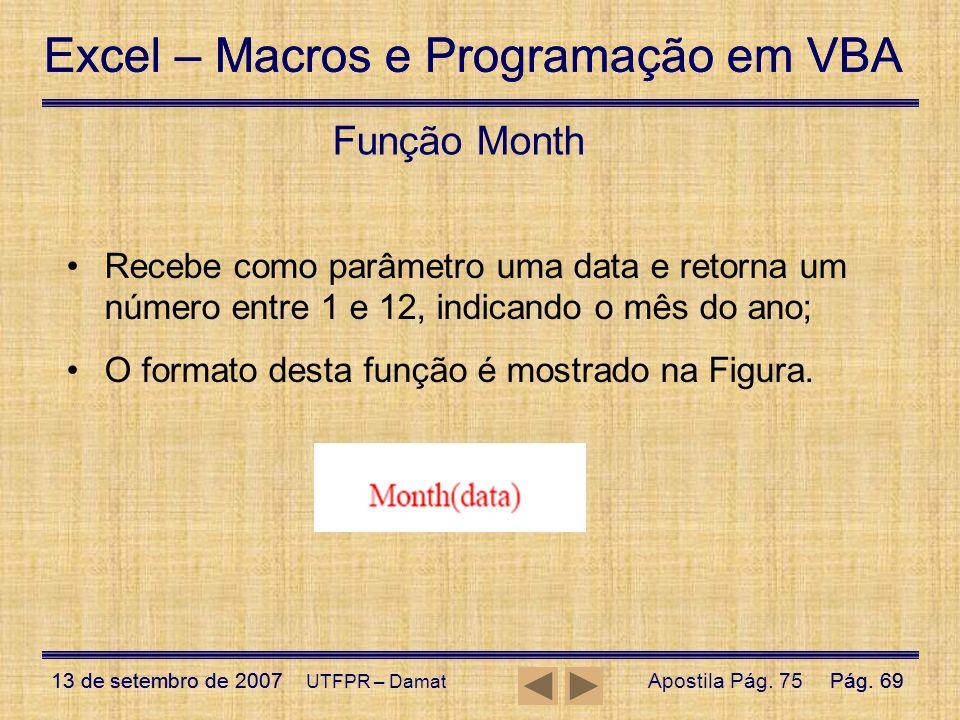 Função Month Recebe como parâmetro uma data e retorna um número entre 1 e 12, indicando o mês do ano;