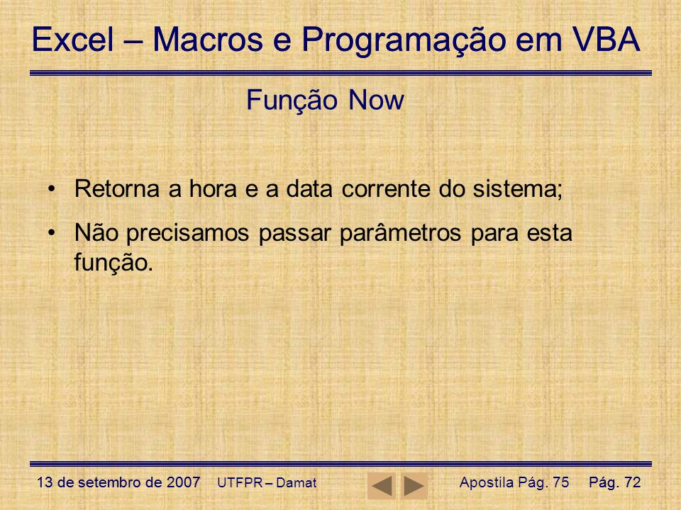 Função Now Retorna a hora e a data corrente do sistema;