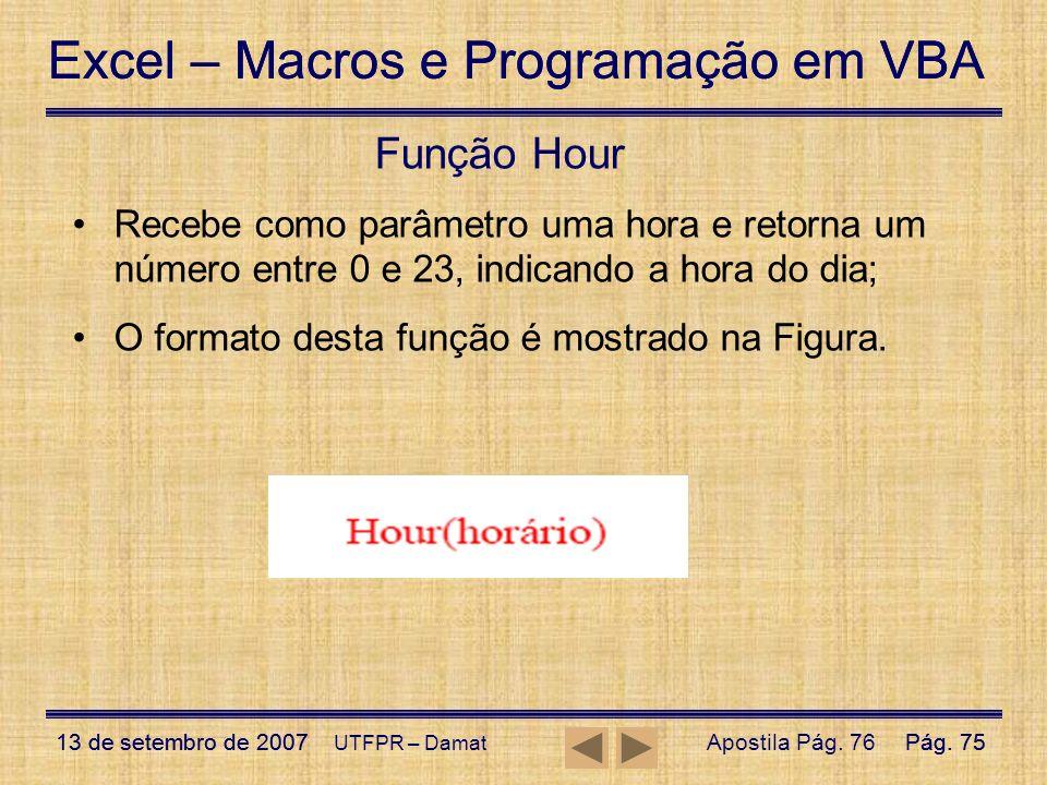 Função Hour Recebe como parâmetro uma hora e retorna um número entre 0 e 23, indicando a hora do dia;