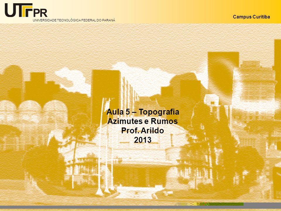 Aula 5 – Topografia Azimutes e Rumos Prof. Arildo 2013