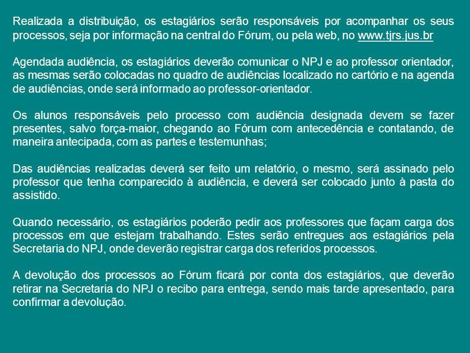 Realizada a distribuição, os estagiários serão responsáveis por acompanhar os seus processos, seja por informação na central do Fórum, ou pela web, no www.tjrs.jus.br
