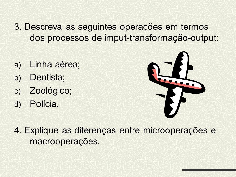 3. Descreva as seguintes operações em termos dos processos de imput-transformação-output: