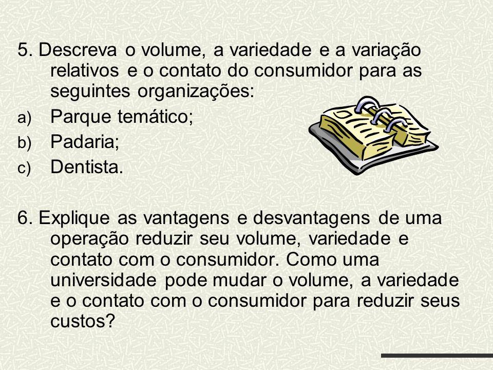 5. Descreva o volume, a variedade e a variação relativos e o contato do consumidor para as seguintes organizações: