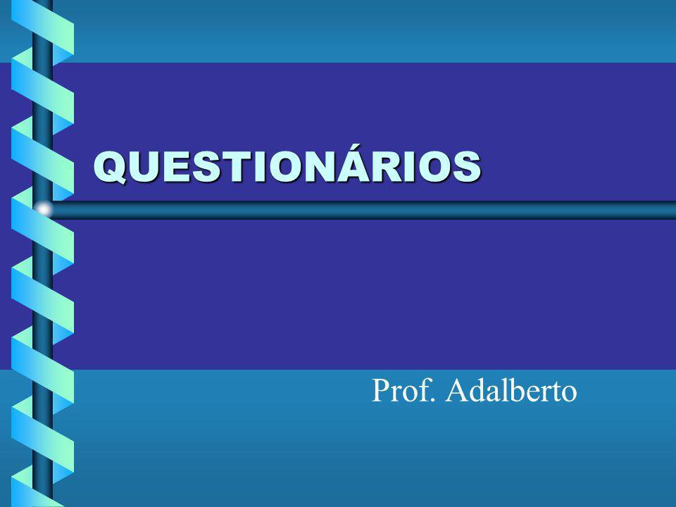 QUESTIONÁRIOS Prof. Adalberto