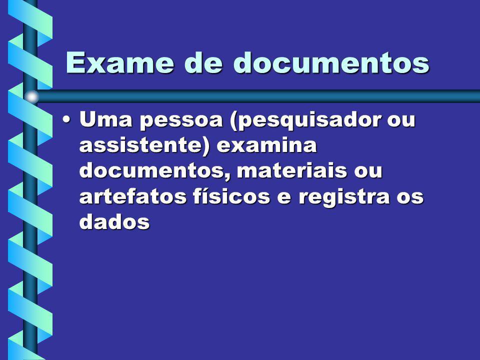 Exame de documentos Uma pessoa (pesquisador ou assistente) examina documentos, materiais ou artefatos físicos e registra os dados.