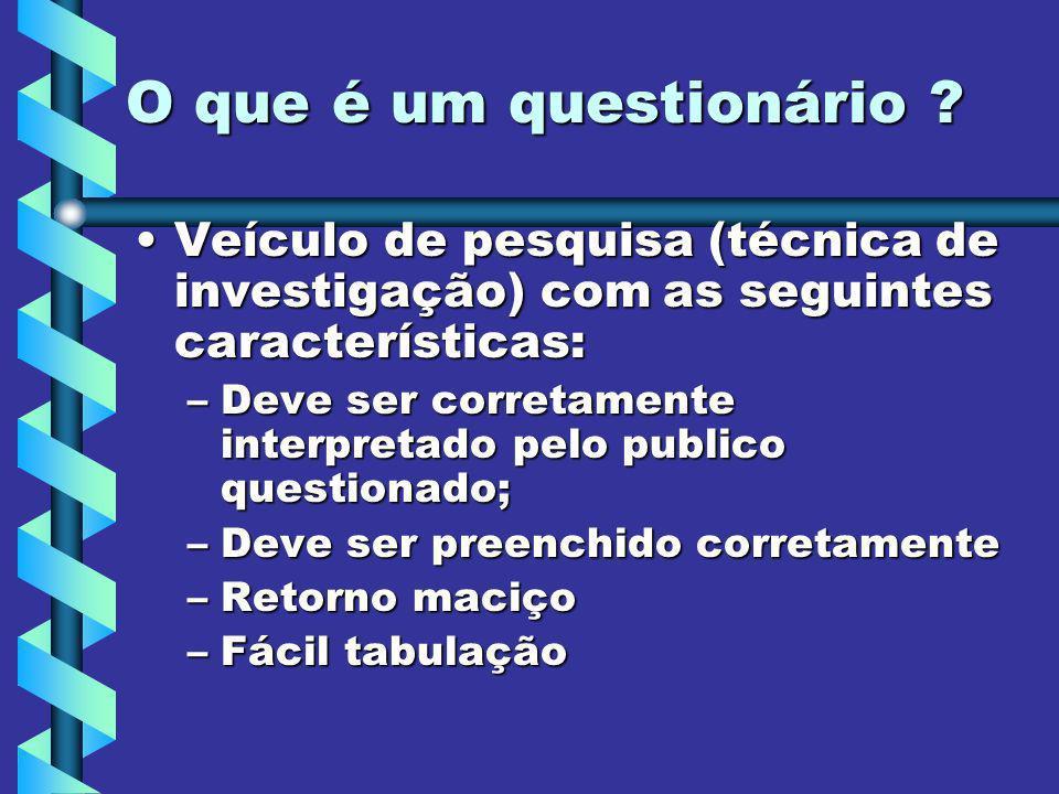 O que é um questionário Veículo de pesquisa (técnica de investigação) com as seguintes características: