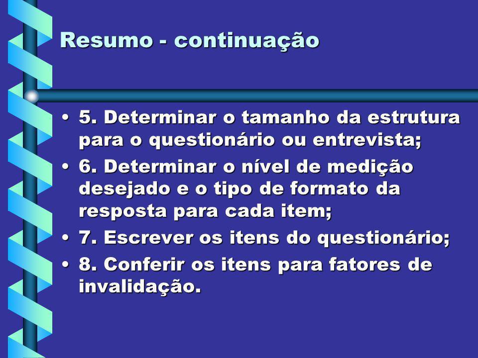Resumo - continuação 5. Determinar o tamanho da estrutura para o questionário ou entrevista;