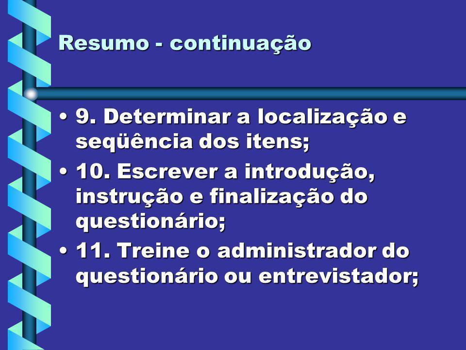 Resumo - continuação 9. Determinar a localização e seqüência dos itens; 10. Escrever a introdução, instrução e finalização do questionário;