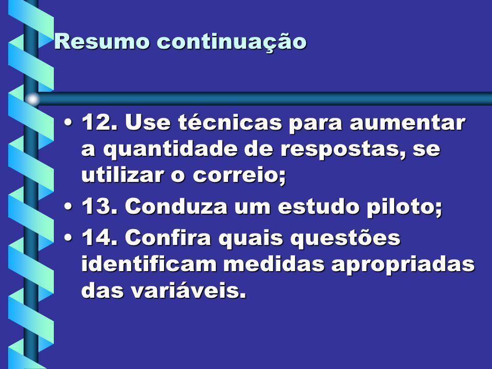 Resumo continuação 12. Use técnicas para aumentar a quantidade de respostas, se utilizar o correio;