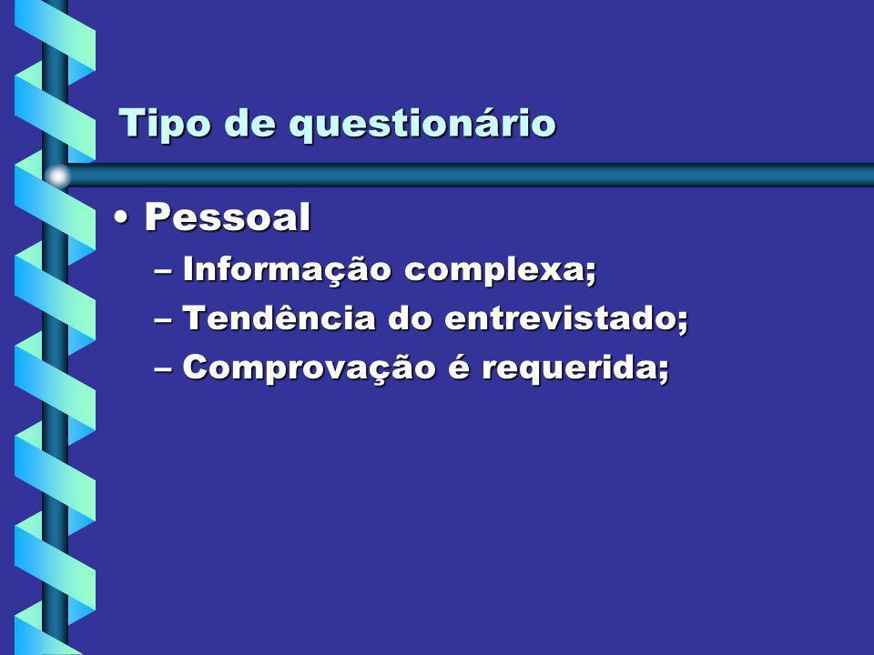 Tipo de questionário Pessoal Informação complexa;