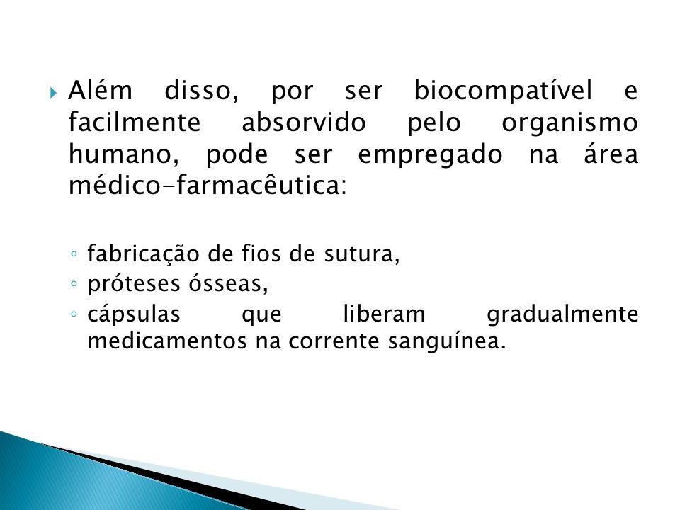 Além disso, por ser biocompatível e facilmente absorvido pelo organismo humano, pode ser empregado na área médico-farmacêutica:
